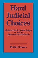 Book Hard Judicial Choices: Federal District Court Judges and State and Local Officials by Phillip J. Cooper