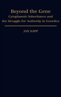 Book Beyond the Gene: Cytoplasmic Inheritance and the Struggle for Authority in Genetics by Jan Sapp
