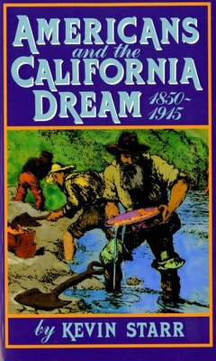 Book Americans and the California Dream, 1850-1915 by Kevin Starr