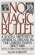 Book No Magic Bullet: A Social History of Venereal Disease in the United States Since 1880 by Allan M. Brandt