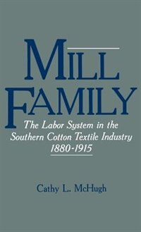 Book Mill Family: The Labor System in the Southern Cotton Textile Industry, 1880-1915 by Cathy L. McHugh