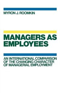 Book Managers as Employees: An International Comparison of the Changing Character of Managerial… by Myron J. Roomkin