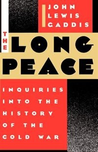 Book The Long Peace: Inquiries Into the History of the Cold War by John Lewis Gaddis