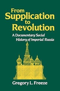 Book From Supplication to Revolution: A Documentary Social History of Imperial Russia by Gregory L. Freeze