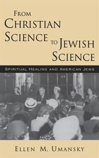 Book From Christian Science to Jewish Science: Spiritual Healing and American Jews by Ellen M. Umansky