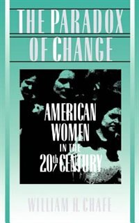 Book The Paradox of Change: American Women in the 20th Century by William H. Chafe