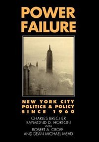 Book Power Failure: New York City Politics and Policy Since 1960 by Charles Brecher