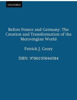 Book Before France and Germany: The Creation and Transformation of the Merovingian World by Patrick J. Geary