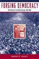 Book Forging Democracy: The History of the Left in Europe, 1850-2000 by Geoff Eley