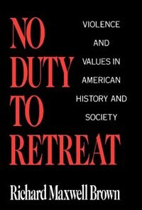 Book No Duty to Retreat: Violence and Values in American History and Society by Richard Maxwell Brown