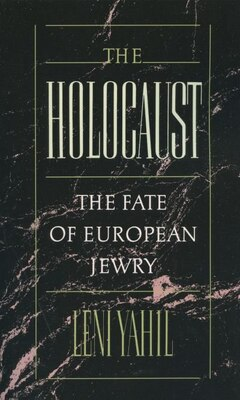 Book The Holocaust: The Fate of the European Jewry, 1932-1945 by Leni Yahil