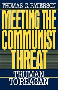 Book Meeting the Communist Threat: Truman to Reagan by Thomas G. Paterson