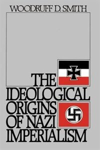 Book The Ideological Origins of Nazi Imperialism by Woodruff D. Smith