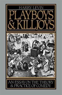 Book Playboys and Killjoys: An Essay on the Theory and Practice of Comedy by Harry Levin
