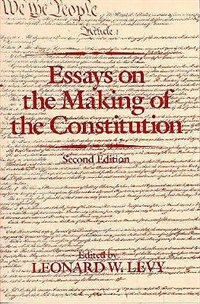 Book Essays on the Making of the Constitution by Leonard W. Levy