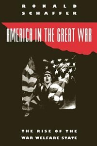 Book America in the Great War: The Rise of the War Welfare State by Ronald Schaffer