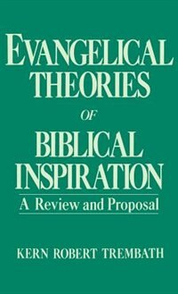 Book Evangelical Theories of Biblical Inspiration: A Review and Proposal by Kern Robert Trembath