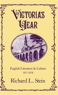 Book Victorias Year: English Literature and Culture, 1837-1838 by Richard L. Stein