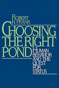 Book Choosing the Right Pond: Human Behavior and the Quest for Status by Robert H. Frank