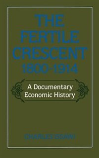 Book The Fertile Crescent, 1800-1914: A Documentary Economic History by Charles Issawi