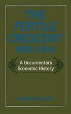 The Fertile Crescent, 1800-1914: A Documentary Economic History