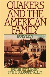 Book Quakers and the American Family: British Settlement in the Delaware Valley by Barry Levy