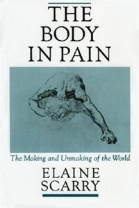 Book The Body in Pain: The Making and Unmaking of the World by Elaine Scarry