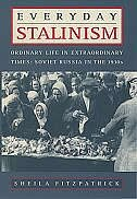 Book Everyday Stalinism: Ordinary Life in Extraordinary Times: Soviet Russia in the 1930s by Sheila Fitzpatrick