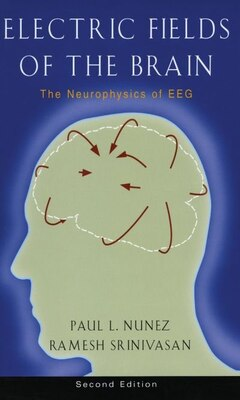 Book Electric Fields of the Brain: The Neurophysics of EEG by Paul L. Nunez