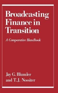 Book Broadcasting Finance in Transition: A Comparative Handbook by Jay G. Blumler
