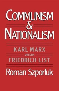 Book Communism and Nationalism: Karl Marx versus Friedrich List by Roman Szporluk