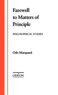 Book Farewell to Matters of Principle: Philosophical Studies by Odo Marquard