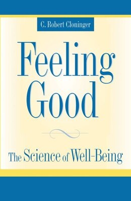 Book Feeling Good: The Science of Well-Being by C. Robert Cloninger