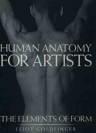 Human Anatomy For Artists The Elements Of Form Book By Eliot