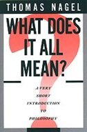 Book What Does It All Mean?: A Very Short Introduction to Philosophy by Thomas Nagel