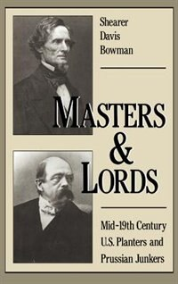 Book Masters and Lords: Mid-19th-Century U.S. Planters and Prussian Junkers by Shearer Davis Bowman