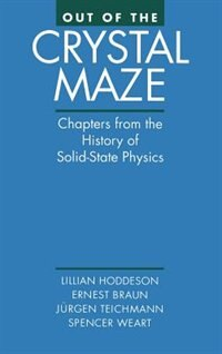 Book Out of the Crystal Maze: Chapters from The History of Solid State Physics by Lillian Hoddeson