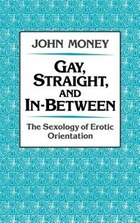 Gay, Straight, and In-Between: The Sexology of Erotic Orientation