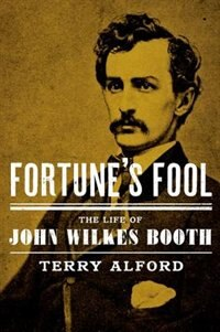 Book Fortunes Fool: The Life of John Wilkes Booth by Terry Alford