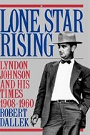 Book Lone Star Rising: Lyndon Johnson and His Times, 1908-1960 Volume 1 by Robert Dallek