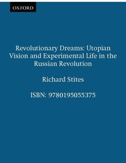 Book Revolutionary Dreams: Utopian Vision and Experimental Life in the Russian Revolution by Richard Stites