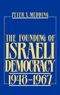 Book The Founding of Israeli Democracy, 1948-1967 by Peter Y. Medding