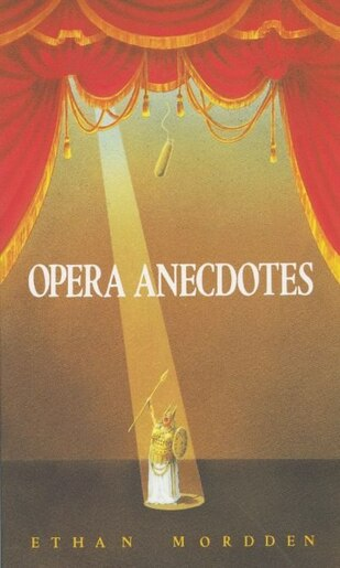 Opera Anecdotes by Ethan Mordden