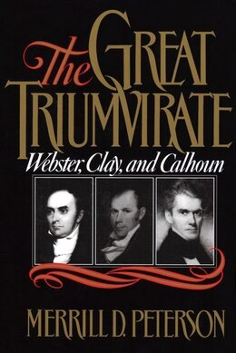 Book The Great Triumvirate: Webster, Clay, and Calhoun by Merrill D. Peterson