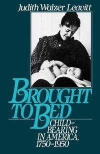 Book Brought to Bed: Childbearing in America, 1750-1950 by Judith Walzer Leavitt