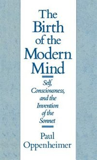 Book The Birth of the Modern Mind: Self, Consciousness, and the Invention of the Sonnet by Paul Oppenheimer