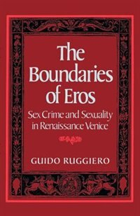 Book The Boundaries of Eros: Sex Crime and Sexuality in Renaissance Venice by Guido Ruggiero