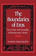 The Boundaries of Eros: Sex Crime and Sexuality in Renaissance Venice