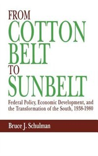 Book From Cotton Belt to Sunbelt: Federal Policy, Economic Development, and the Transformation of the… by Bruce J. Schulman