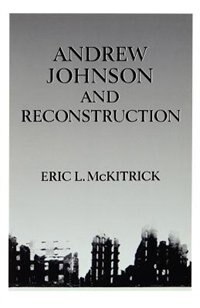 Book Andrew Johnson and Reconstruction by Eric L. McKitrick